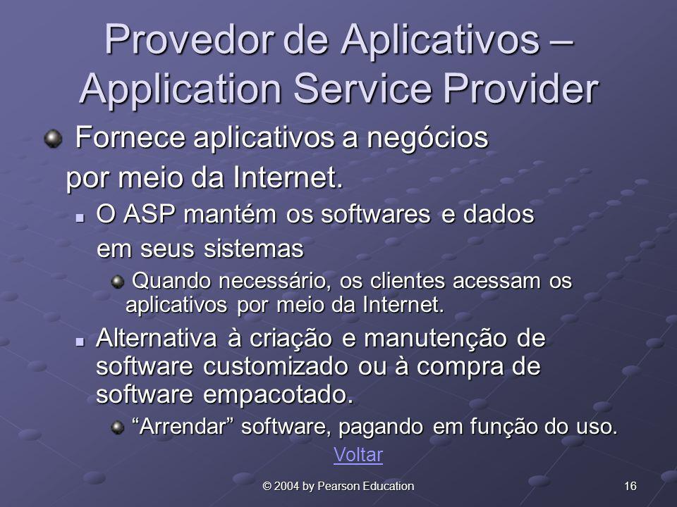 16© 2004 by Pearson Education Provedor de Aplicativos – Application Service Provider Fornece aplicativos a negócios Fornece aplicativos a negócios por