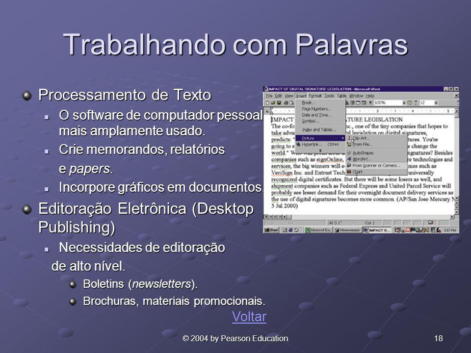 18© 2004 by Pearson Education Trabalhando com Palavras Processamento de Texto O software de computador pessoal mais amplamente usado. O software de co