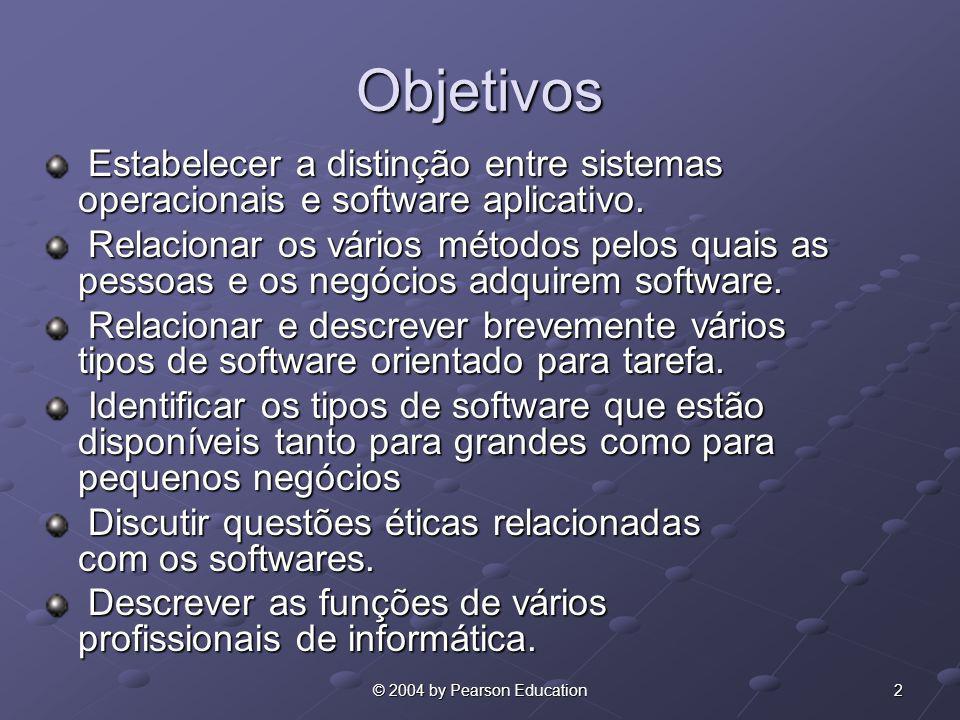 2© 2004 by Pearson Education Objetivos Estabelecer a distinção entre sistemas operacionais e software aplicativo. Estabelecer a distinção entre sistem