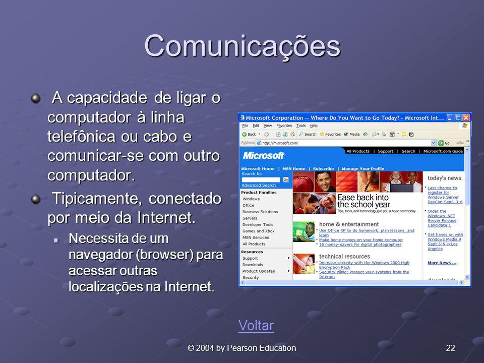 22© 2004 by Pearson Education Comunicações A capacidade de ligar o computador à linha telefônica ou cabo e comunicar-se com outro computador. A capaci