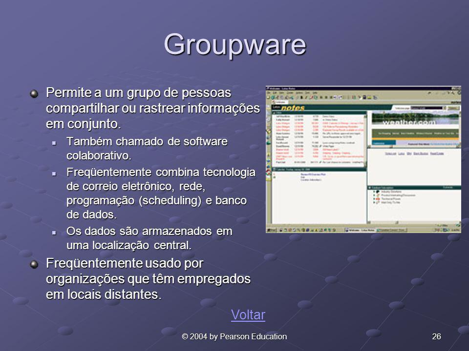 26© 2004 by Pearson Education Groupware Permite a um grupo de pessoas compartilhar ou rastrear informações em conjunto. Também chamado de software col