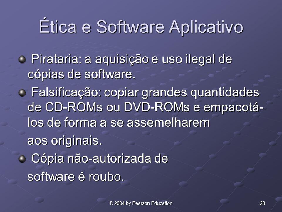 28© 2004 by Pearson Education Ética e Software Aplicativo Pirataria: a aquisição e uso ilegal de cópias de software. Pirataria: a aquisição e uso ileg