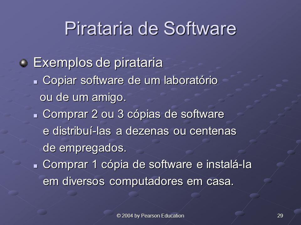 29© 2004 by Pearson Education Pirataria de Software Exemplos de pirataria Exemplos de pirataria Copiar software de um laboratório Copiar software de u