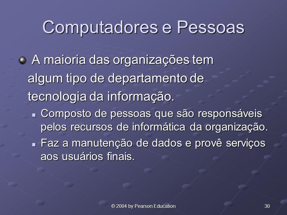 30© 2004 by Pearson Education Computadores e Pessoas A maioria das organizações tem A maioria das organizações tem algum tipo de departamento de algum