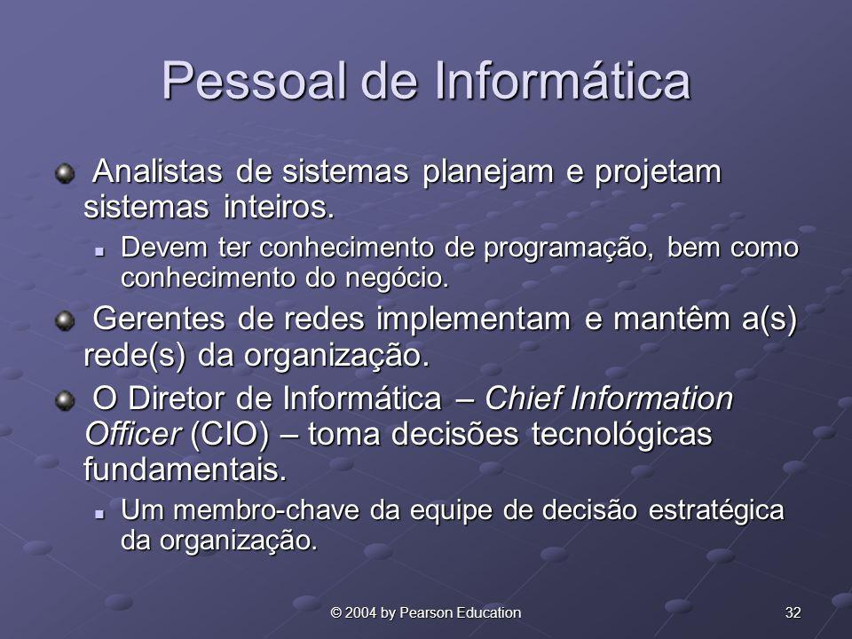 32© 2004 by Pearson Education Pessoal de Informática Analistas de sistemas planejam e projetam sistemas inteiros. Analistas de sistemas planejam e pro