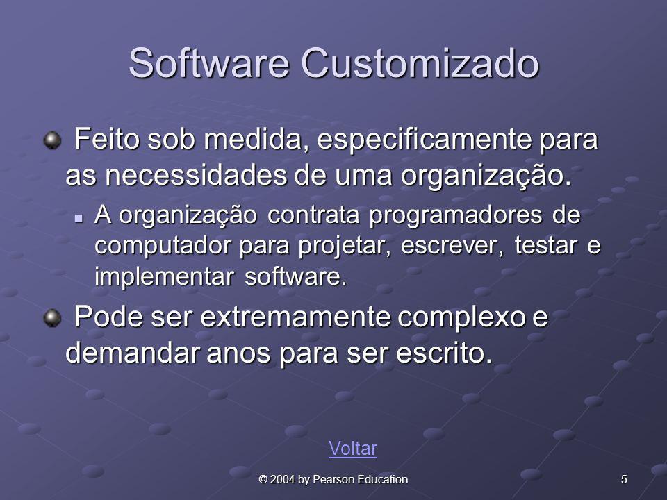 5© 2004 by Pearson Education Software Customizado Feito sob medida, especificamente para as necessidades de uma organização. Feito sob medida, especif