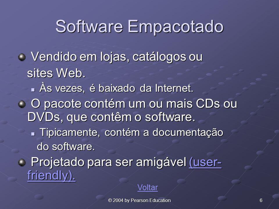 6© 2004 by Pearson Education Software Empacotado Vendido em lojas, catálogos ou Vendido em lojas, catálogos ou sites Web. sites Web. Às vezes, é baixa