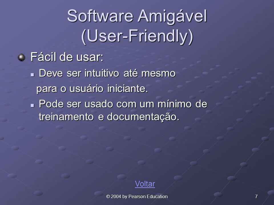 7© 2004 by Pearson Education Software Amigável (User-Friendly) Fácil de usar: Fácil de usar: Deve ser intuitivo até mesmo Deve ser intuitivo até mesmo