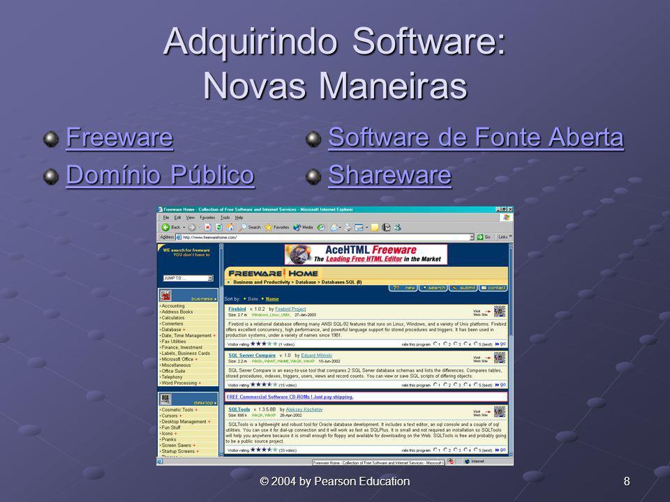 8© 2004 by Pearson Education Adquirindo Software: Novas Maneiras Freeware Domínio Público Domínio Público Software de Fonte Aberta Software de Fonte A