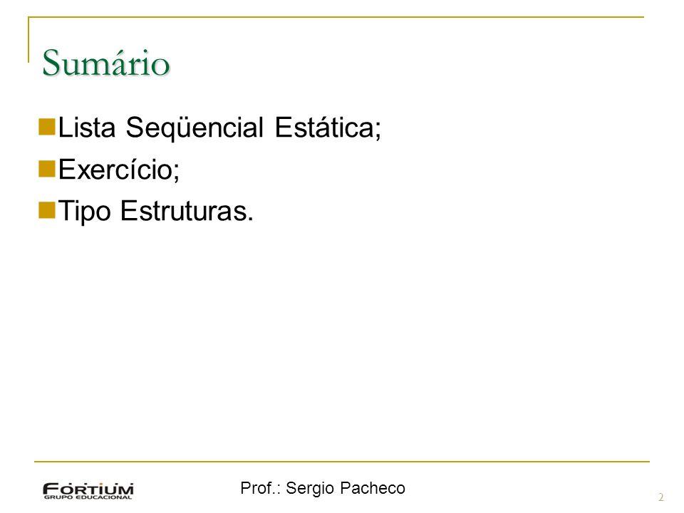 Prof.: Sergio Pacheco Lista 3 As listas lineares seqüenciais são vetores, onde a inserção usualmente pode ser realizada das seguintes maneiras: inicio, fim, meio etc.
