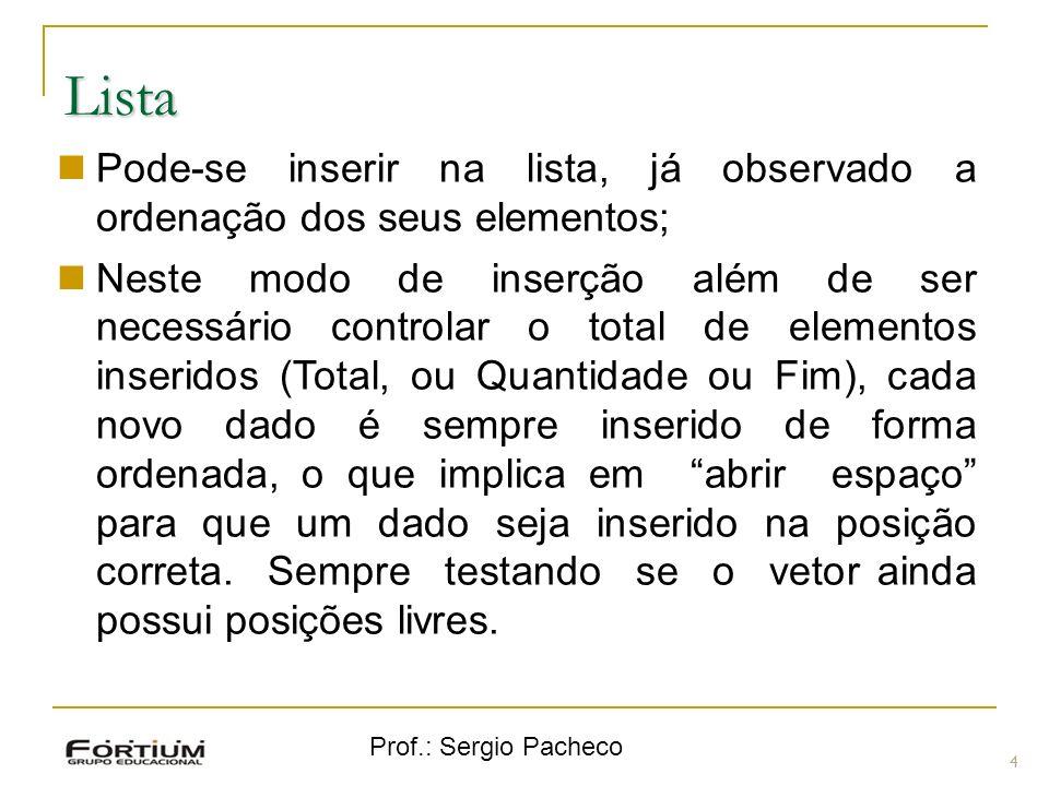 Prof.: Sergio Pacheco Lista 4 Pode-se inserir na lista, já observado a ordenação dos seus elementos; Neste modo de inserção além de ser necessário con