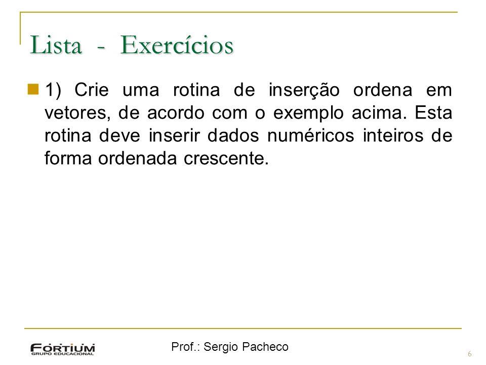 Prof.: Sergio Pacheco Lista - Remoção 7 Remoção de um dado, movendo o último valor da lista de valores para a posição do valor que foi removido (tapar o buraco do vetor).