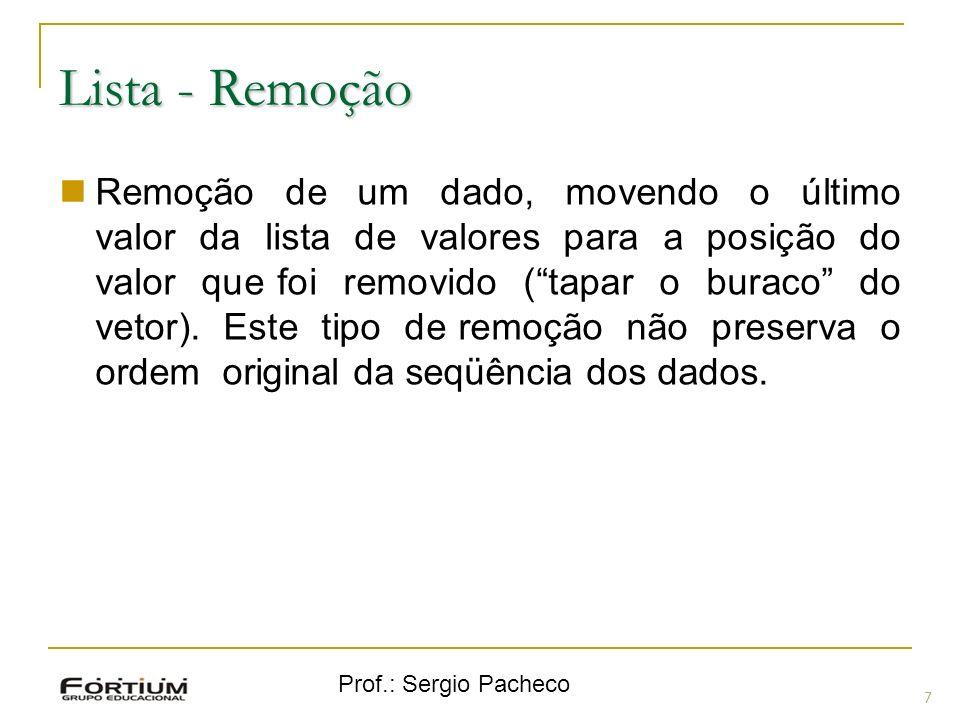 Prof.: Sergio Pacheco Lista - Remoção 7 Remoção de um dado, movendo o último valor da lista de valores para a posição do valor que foi removido (tapar