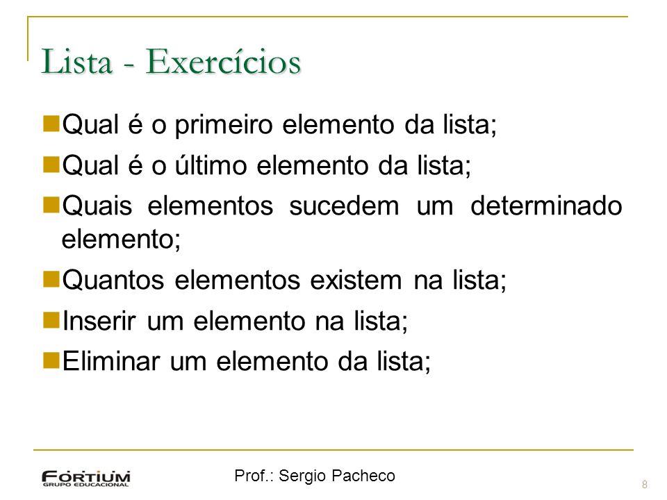 Prof.: Sergio Pacheco Lista - Exercícios 8 Qual é o primeiro elemento da lista; Qual é o último elemento da lista; Quais elementos sucedem um determin