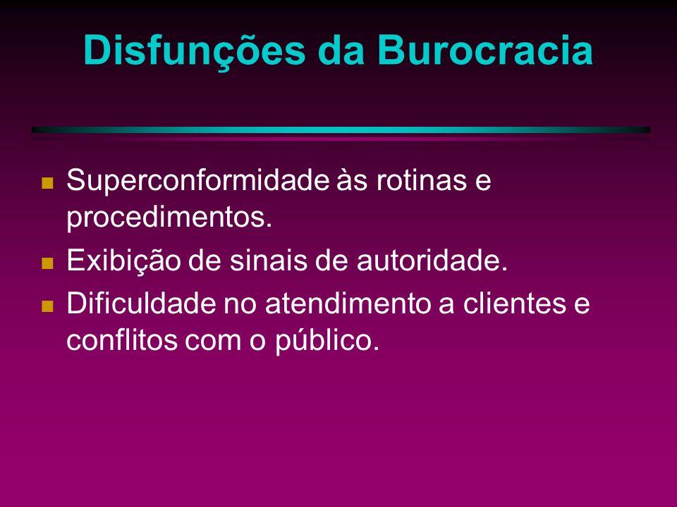 Disfunções da Burocracia Maior internalização das regras e exagerado apego aos regulamentos.