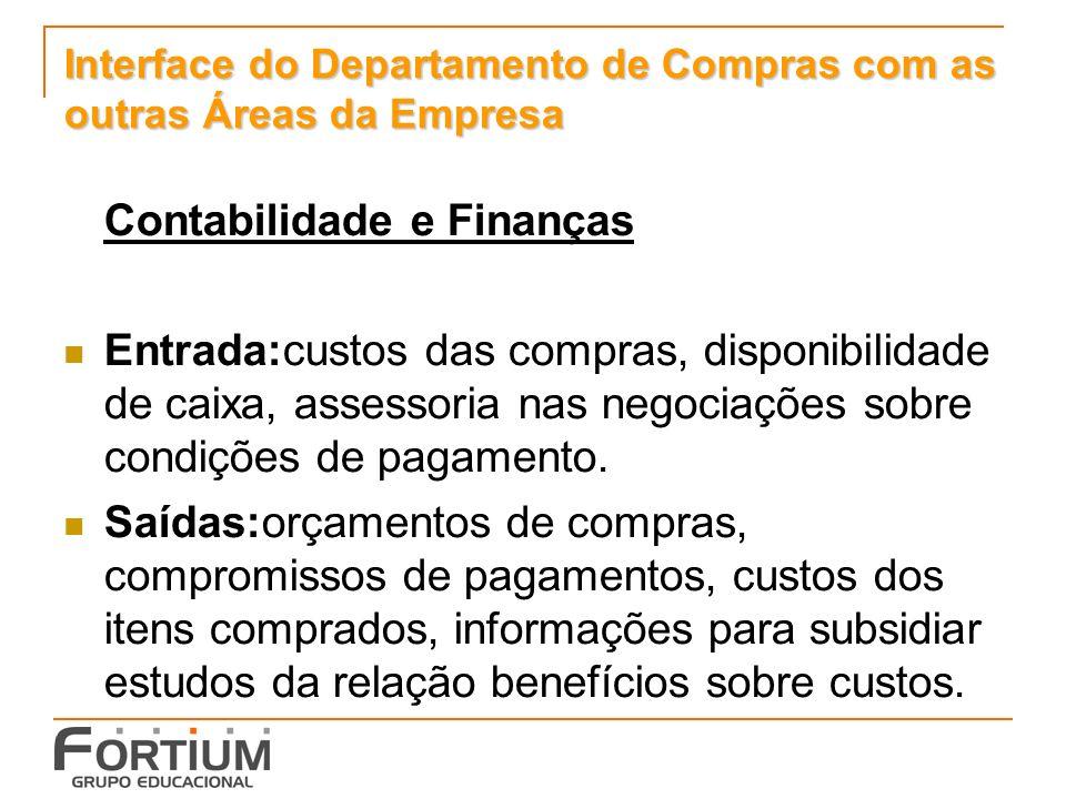 Interface do Departamento de Compras com as outras Áreas da Empresa Contabilidade e Finanças Entrada:custos das compras, disponibilidade de caixa, assessoria nas negociações sobre condições de pagamento.