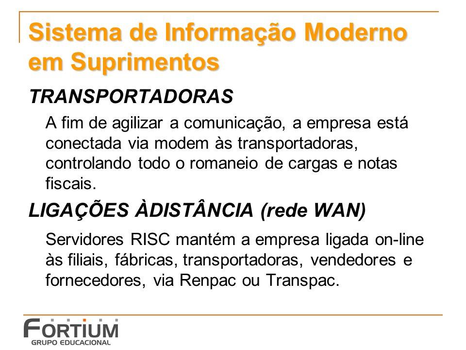Sistema de Informação Moderno em Suprimentos TRANSPORTADORAS A fim de agilizar a comunicação, a empresa está conectada via modem às transportadoras, controlando todo o romaneio de cargas e notas fiscais.