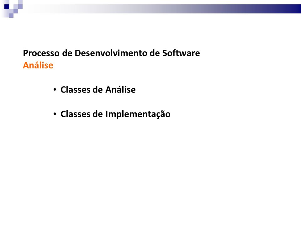 Processo de Desenvolvimento de Software Análise Classes de Análise Classes de Implementação