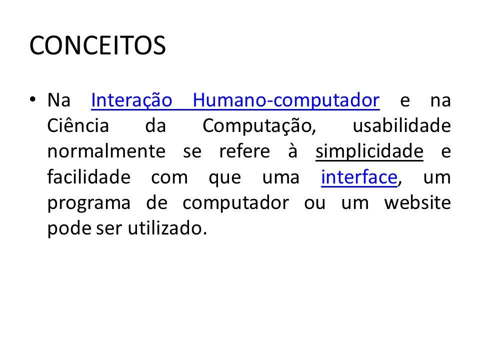 CONCEITOS Na Interação Humano-computador e na Ciência da Computação, usabilidade normalmente se refere à simplicidade e facilidade com que uma interfa