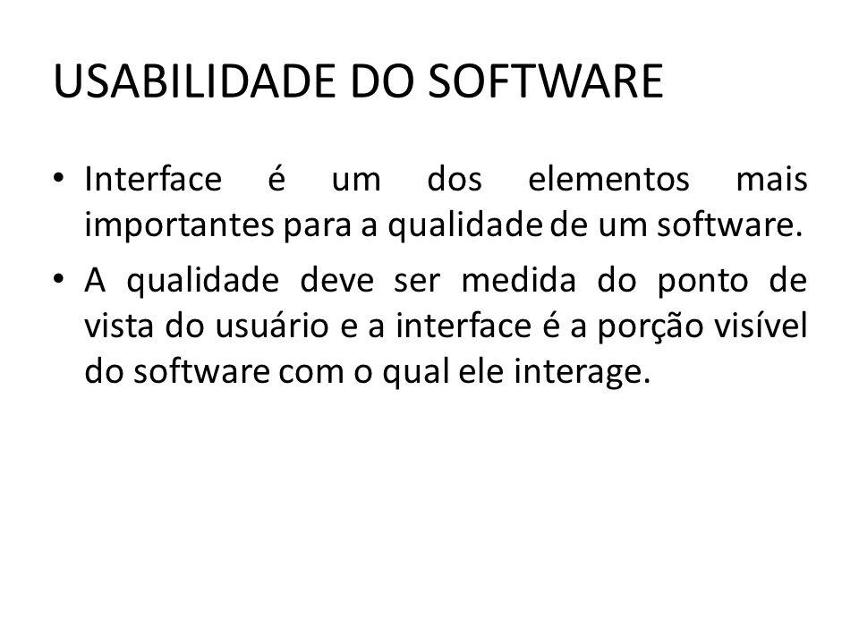 USABILIDADE DO SOFTWARE Interface é um dos elementos mais importantes para a qualidade de um software. A qualidade deve ser medida do ponto de vista d