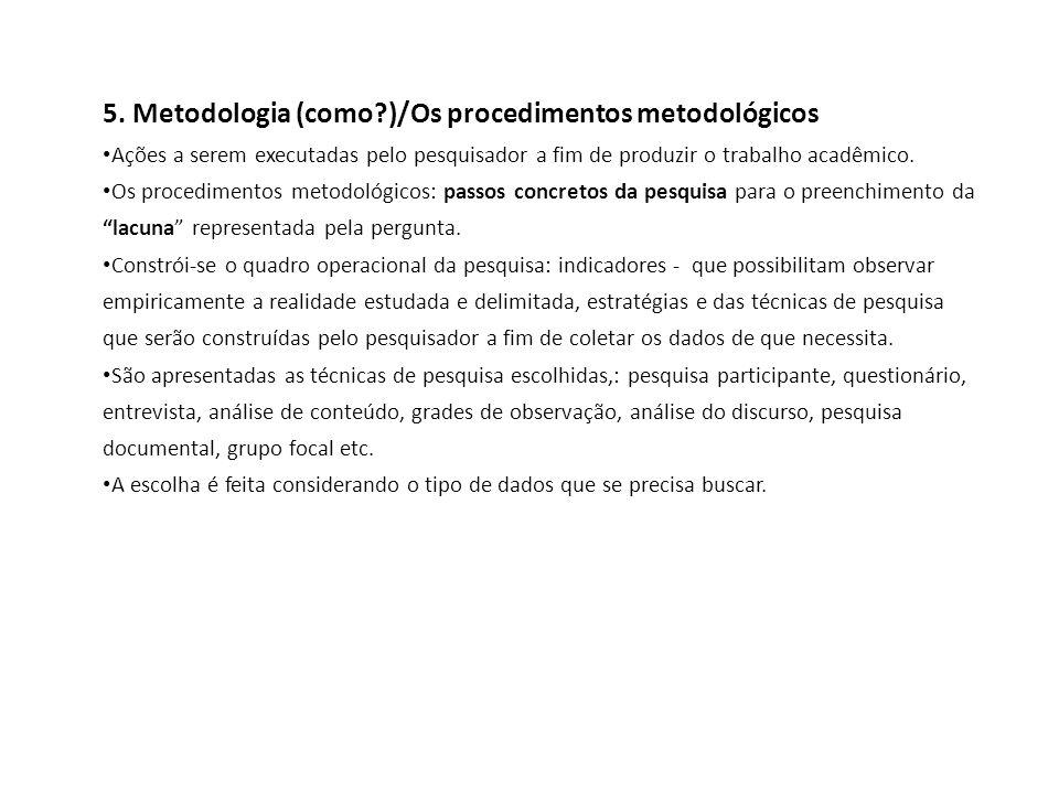 5. Metodologia (como?)/Os procedimentos metodológicos Ações a serem executadas pelo pesquisador a fim de produzir o trabalho acadêmico. Os procediment