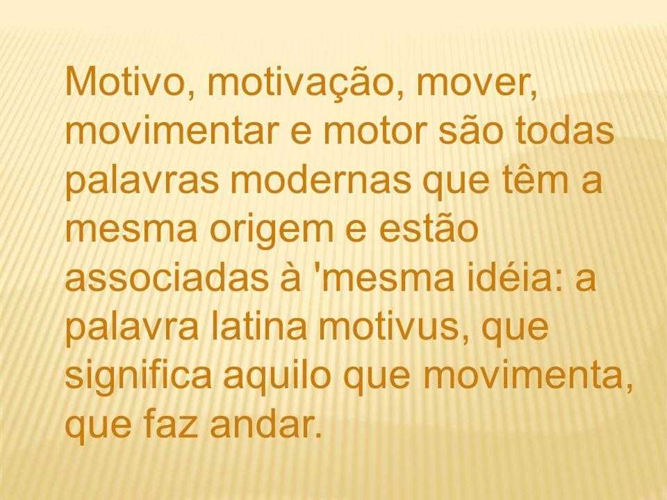 Motivo, motivação, mover, movimentar e motor são todas palavras modernas que têm a mesma origem e estão associadas à 'mesma idéia: a palavra latina mo