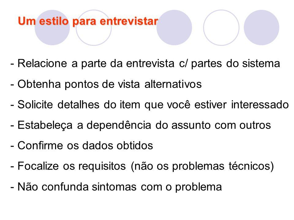 Um estilo para entrevistar - Relacione a parte da entrevista c/ partes do sistema - Obtenha pontos de vista alternativos - Solicite detalhes do item q