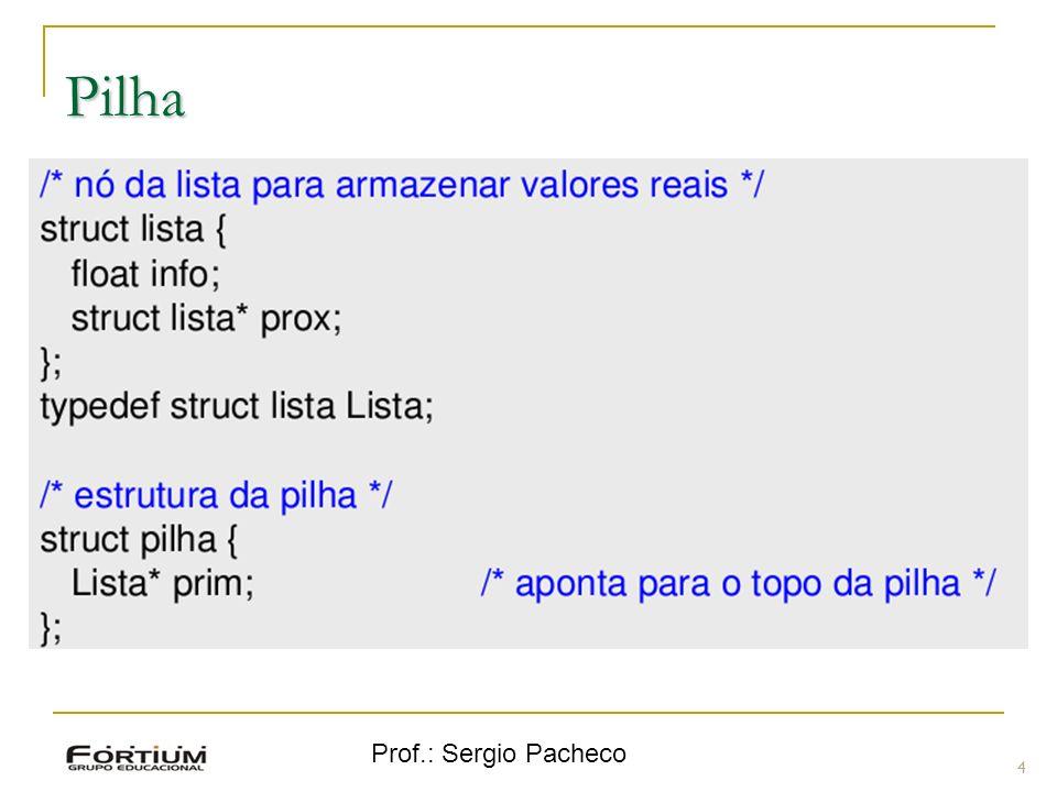 Prof.: Sergio Pacheco Pilha 4