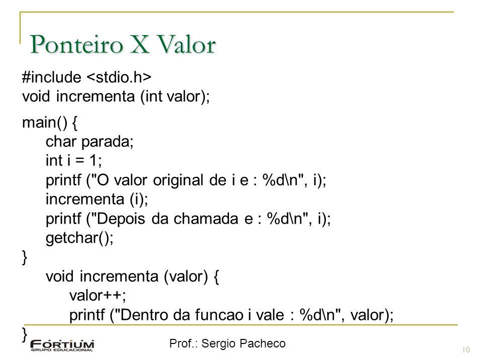 Prof.: Sergio Pacheco Ponteiro X Valor 10 #include void incrementa (int valor); main() { char parada; int i = 1; printf (