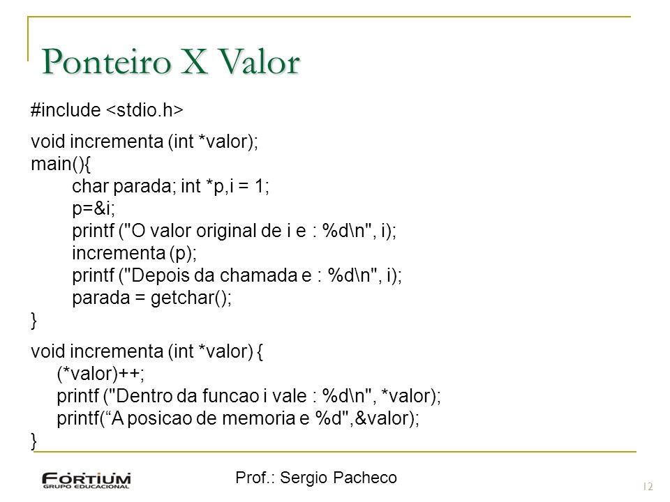Prof.: Sergio Pacheco Ponteiro X Valor 12 #include void incrementa (int *valor); main(){ char parada; int *p,i = 1; p=&i; printf (