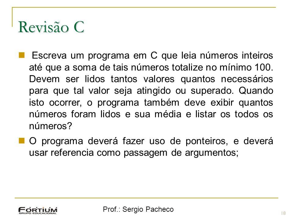 Prof.: Sergio Pacheco Revisão C 18 Escreva um programa em C que leia números inteiros até que a soma de tais números totalize no mínimo 100. Devem ser