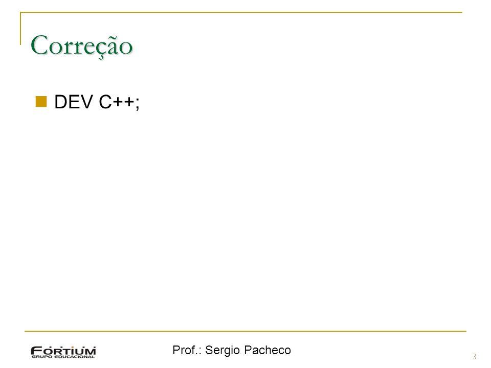 Prof.: Sergio Pacheco Correção 3 DEV C++;