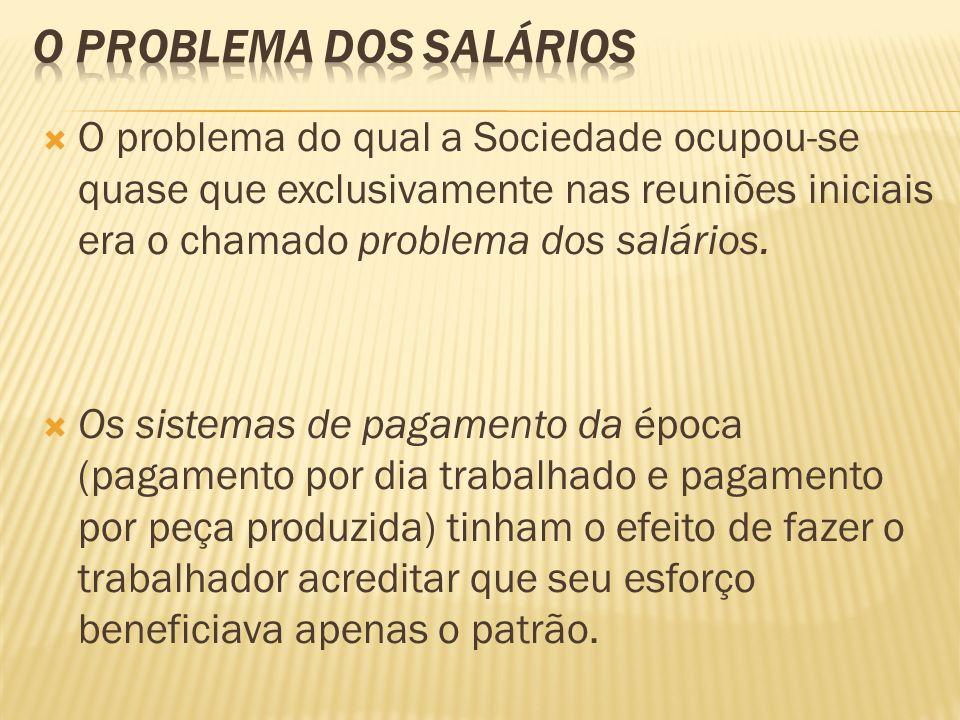 O problema do qual a Sociedade ocupou-se quase que exclusivamente nas reuniões iniciais era o chamado problema dos salários. Os sistemas de pagamento