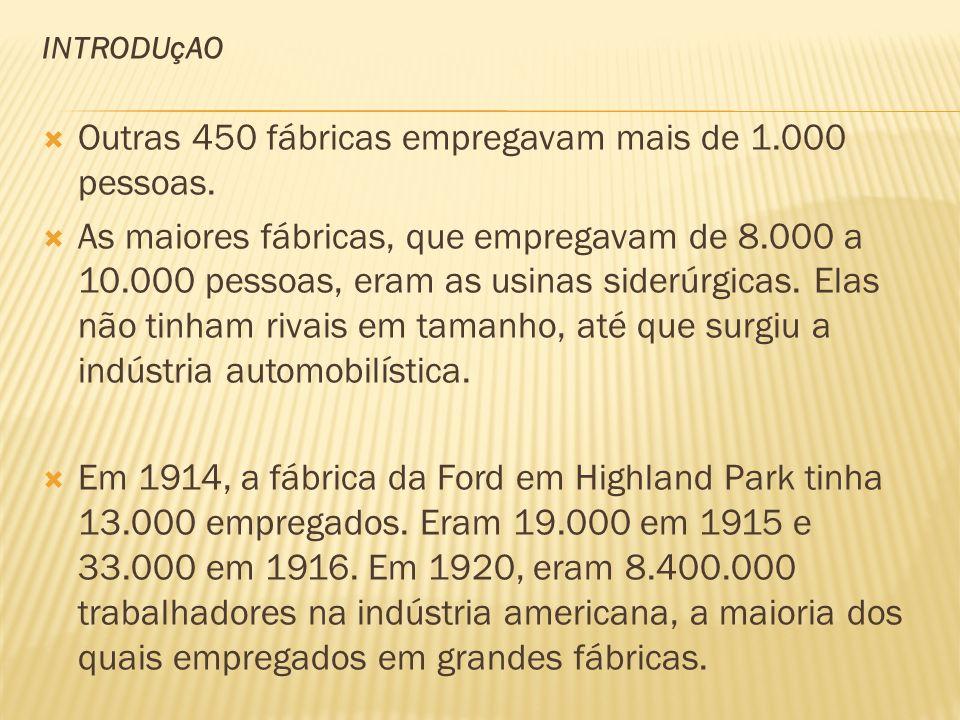 INTRODUçAO Outras 450 fábricas empregavam mais de 1.000 pessoas. As maiores fábricas, que empregavam de 8.000 a 10.000 pessoas, eram as usinas siderúr