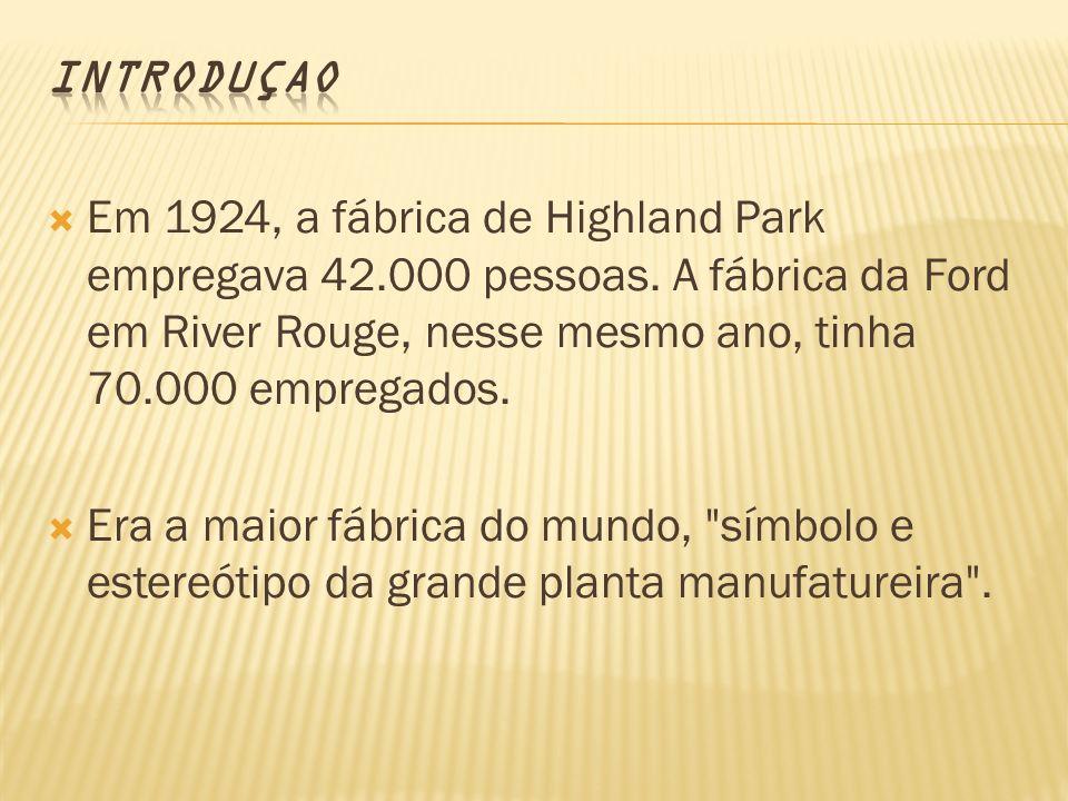 Em 1924, a fábrica de Highland Park empregava 42.000 pessoas. A fábrica da Ford em River Rouge, nesse mesmo ano, tinha 70.000 empregados. Era a maior