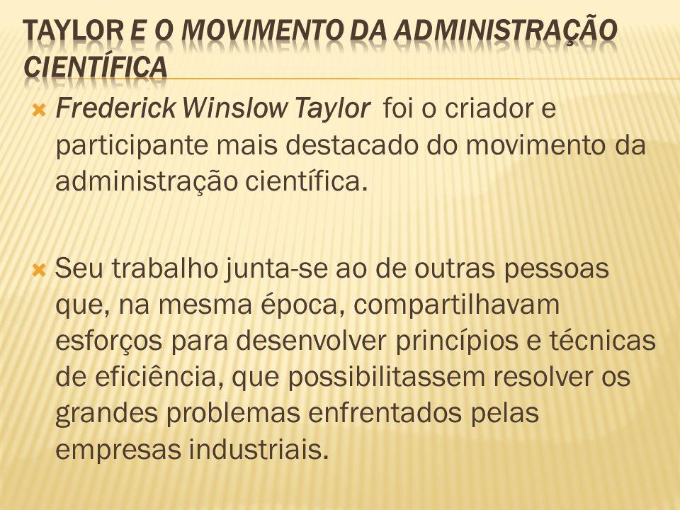 Frederick Winslow Taylor foi o criador e participante mais destacado do movimento da administração científica. Seu trabalho junta-se ao de outras pess