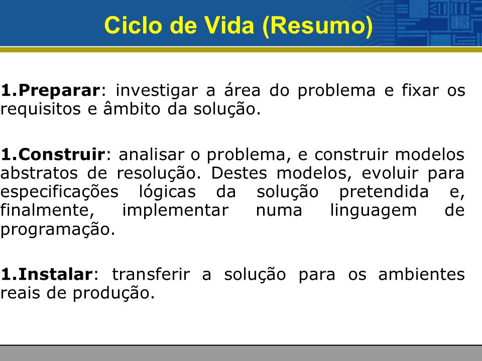 Ciclo de Vida (Resumo) 1.Preparar: investigar a área do problema e fixar os requisitos e âmbito da solução.