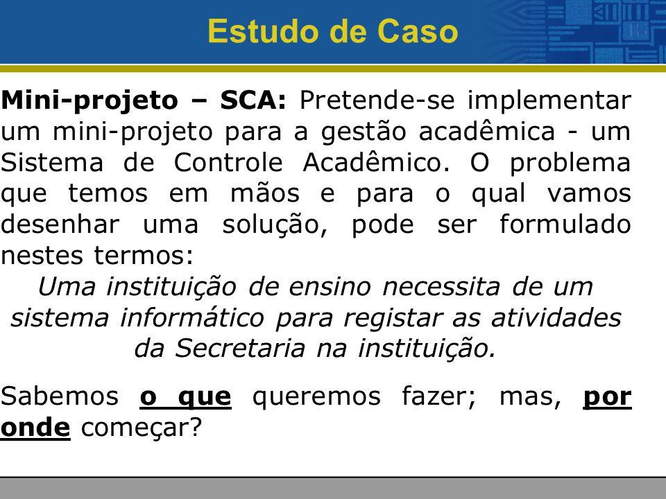 Estudo de Caso Mini-projeto – SCA: Pretende-se implementar um mini-projeto para a gestão acadêmica - um Sistema de Controle Acadêmico.