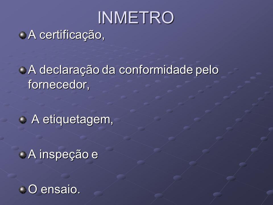 INMETRO A certificação, A declaração da conformidade pelo fornecedor, A etiquetagem, A etiquetagem, A inspeção e O ensaio.