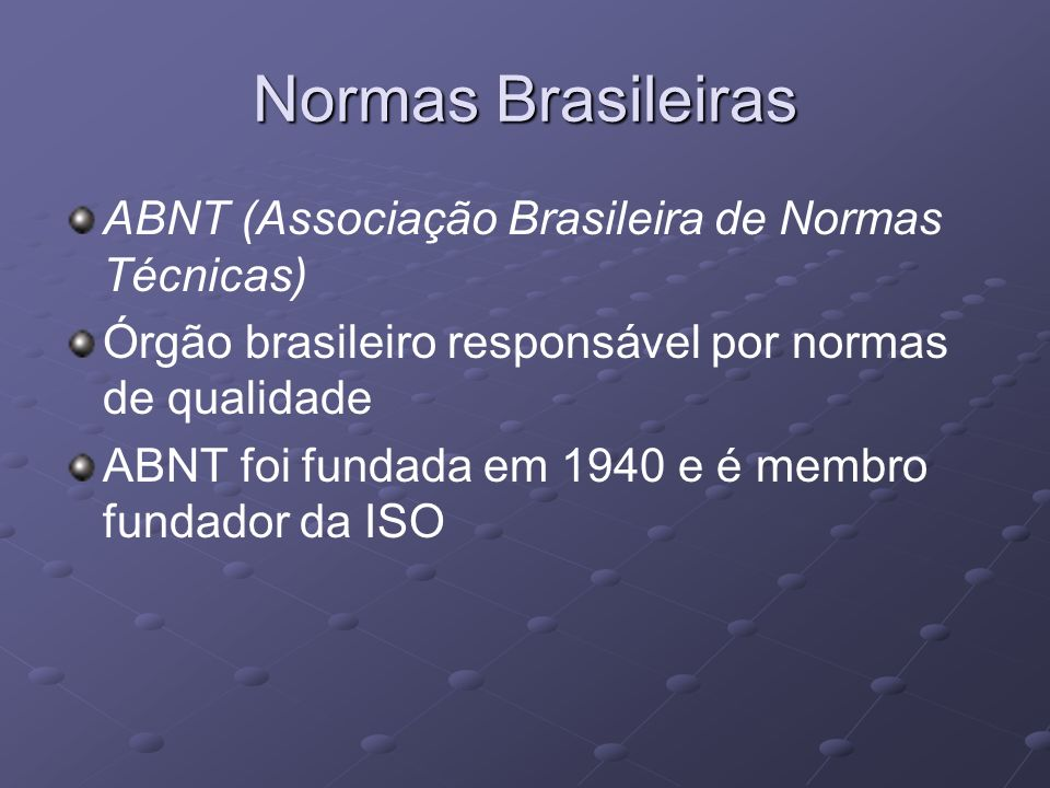 Normas Brasileiras ABNT (Associação Brasileira de Normas Técnicas) Órgão brasileiro responsável por normas de qualidade ABNT foi fundada em 1940 e é m
