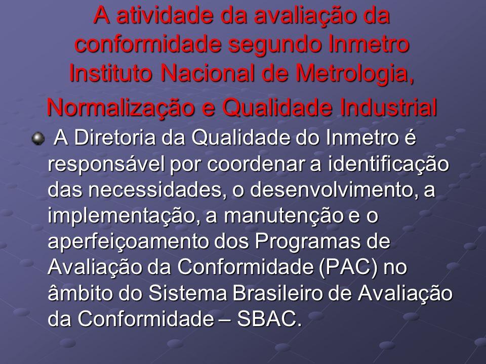 A atividade da avaliação da conformidade segundo Inmetro Instituto Nacional de Metrologia, Normalização e Qualidade Industrial A Diretoria da Qualidad