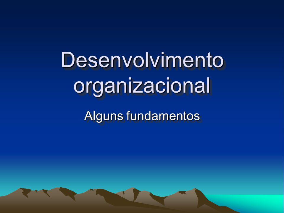 Desenvolvimento organizacional Alguns fundamentos
