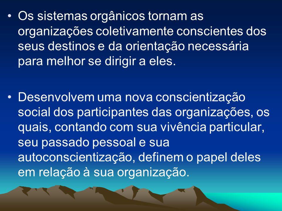 Os sistemas orgânicos tornam as organizações coletivamente conscientes dos seus destinos e da orientação necessária para melhor se dirigir a eles. Des