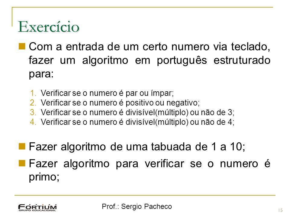 Prof.: Sergio Pacheco Exercício 15 ( Com a entrada de um certo numero via teclado, fazer um algoritmo em português estruturado para: 1.Verificar se o