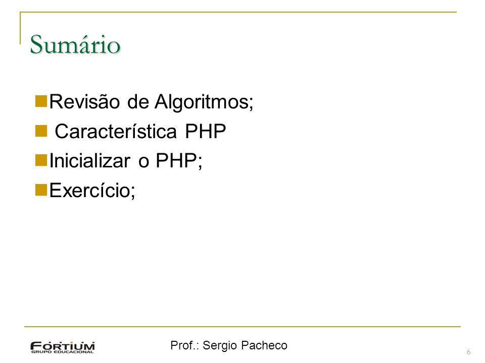 Prof.: Sergio Pacheco Sumário 6 Revisão de Algoritmos; Característica PHP Inicializar o PHP; Exercício;