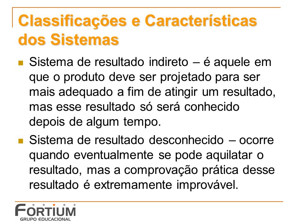 Classificações e Características dos Sistemas Sistema de resultado indireto – é aquele em que o produto deve ser projetado para ser mais adequado a fi