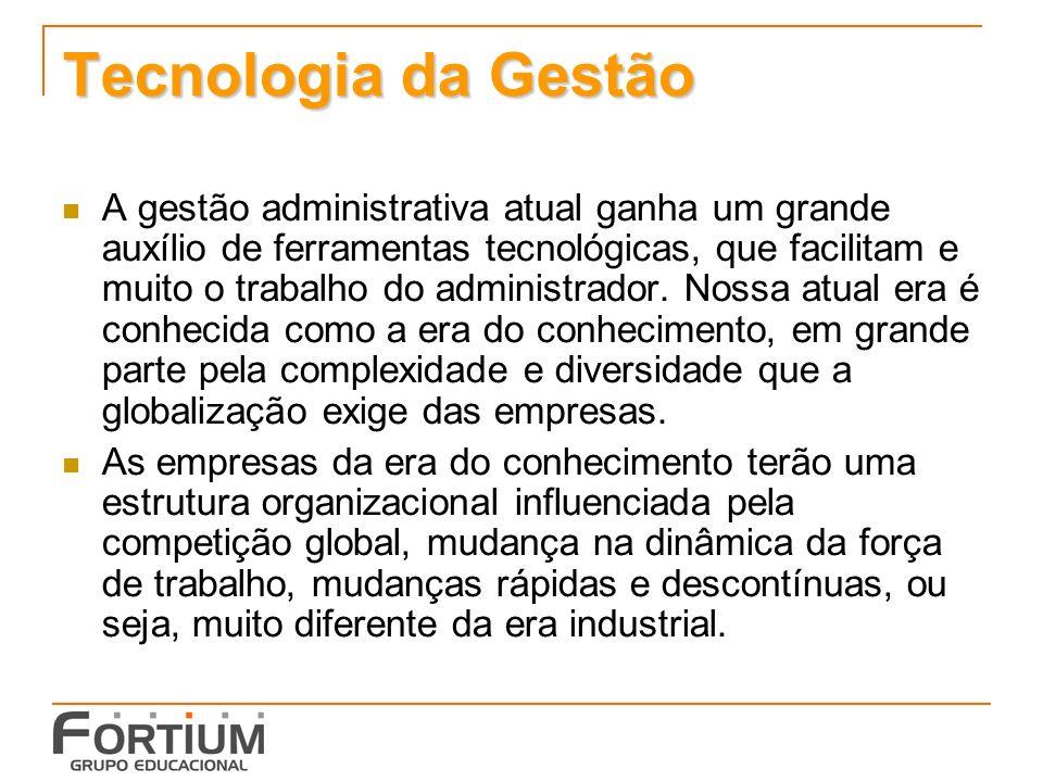 Tecnologia da Gestão A gestão administrativa atual ganha um grande auxílio de ferramentas tecnológicas, que facilitam e muito o trabalho do administra