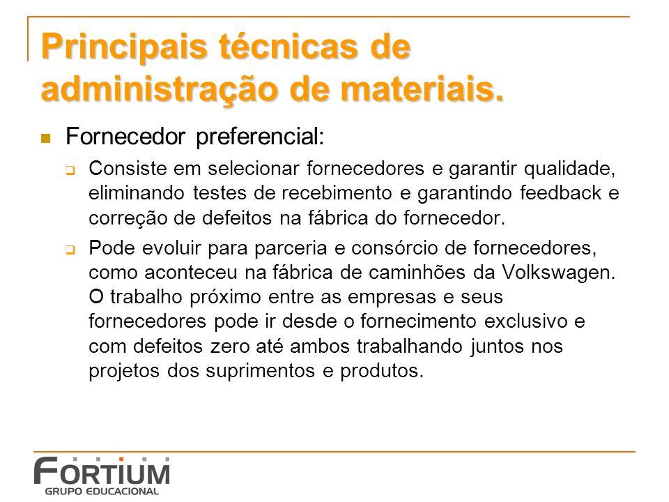 Principais técnicas de administração de materiais. Fornecedor preferencial: Consiste em selecionar fornecedores e garantir qualidade, eliminando teste