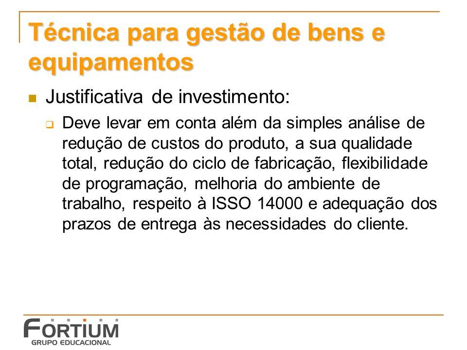 Técnica para gestão de bens e equipamentos Justificativa de investimento: Deve levar em conta além da simples análise de redução de custos do produto,