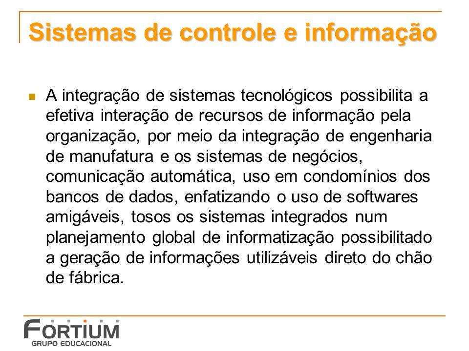 Sistemas de controle e informação A integração de sistemas tecnológicos possibilita a efetiva interação de recursos de informação pela organização, po